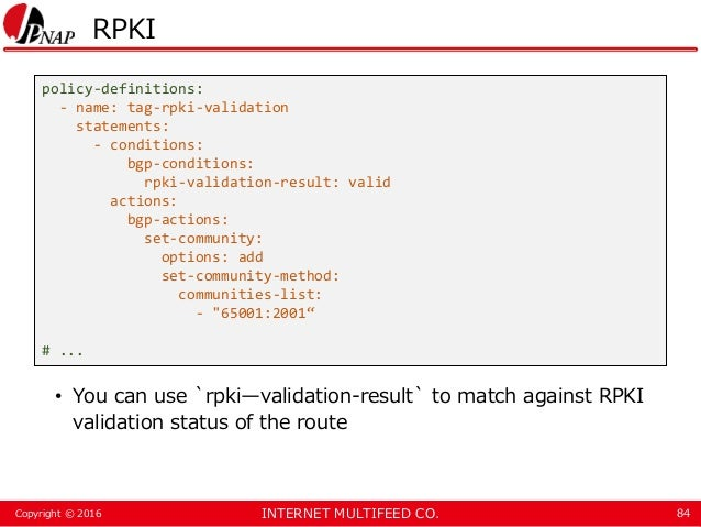 INTERNET MULTIFEED CO.Copyright © 2016 RPKI • You can use `rpki—validation-result` to match against RPKI validation status...