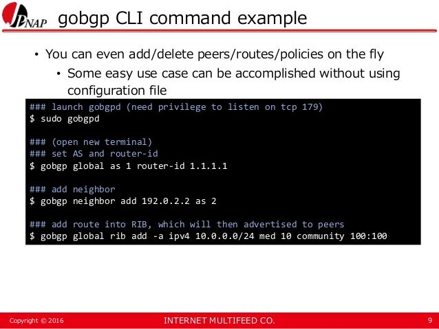 INTERNET MULTIFEED CO.Copyright © 2016 gobgp CLI command example • You can even add/delete peers/routes/policies on the fl...