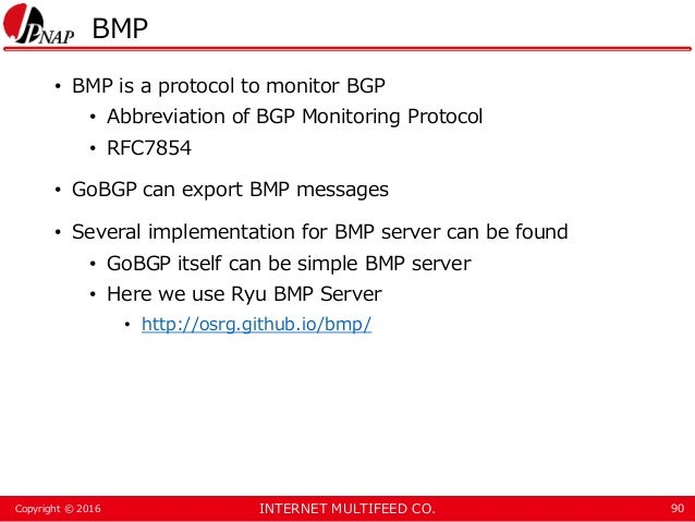 INTERNET MULTIFEED CO.Copyright © 2016 BMP • BMP is a protocol to monitor BGP • Abbreviation of BGP Monitoring Protocol • ...