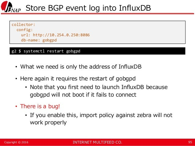 INTERNET MULTIFEED CO.Copyright © 2016 Store BGP event log into InfluxDB • What we need is only the address of InfluxDB • ...