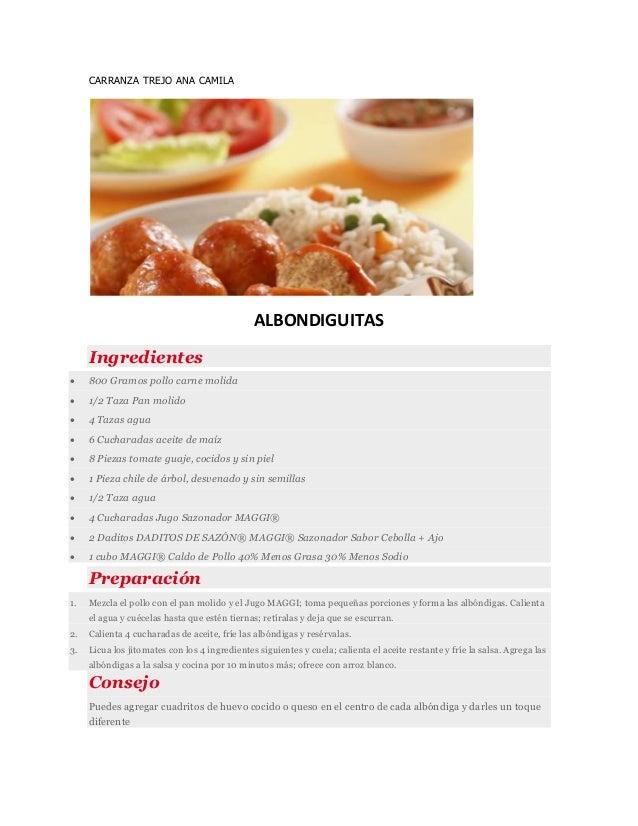 CARRANZA TREJO ANA CAMILA ALBONDIGUITAS Ingredientes  800 Gramos pollo carne molida  1/2 Taza Pan molido  4 Tazas agua ...