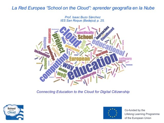 """La Red Europea """"School on the Cloud"""": aprender geografía en la Nube Prof. Isaac Buzo Sánchez IES San Roque (Badajoz) p. 25..."""