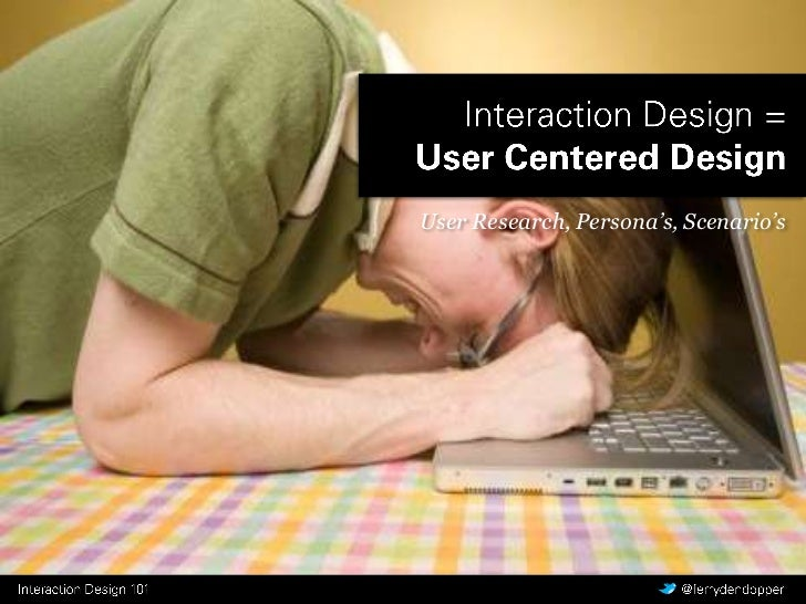 Interaction Design =User Centered Design<br />User Research, Persona's, Scenario's<br />