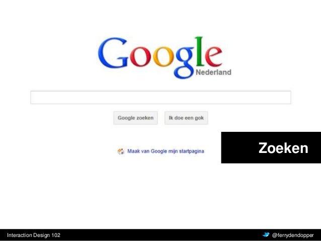 ZoekenInteraction Design 102   Vragen of feedback?    @ferrydendopper