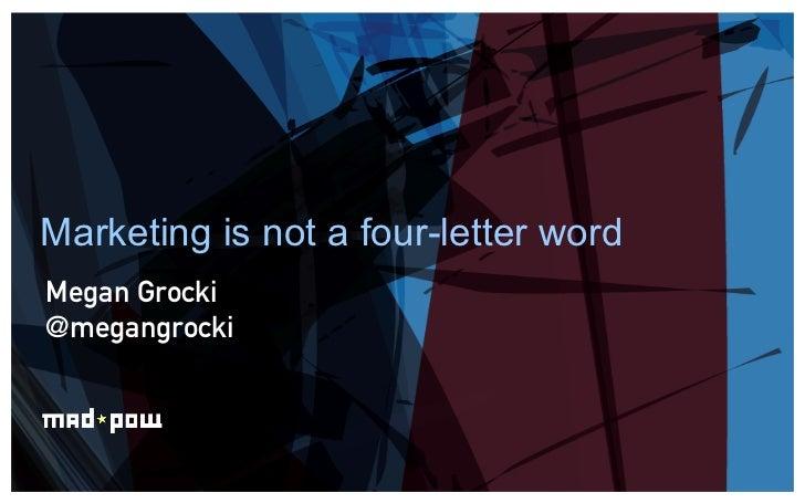 Marketing is not a four-letter wordMegan Grocki@megangrocki