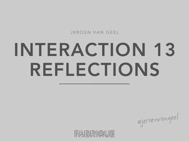 JEROEN VAN GEELINTERACTION 13  REFLECTIONS                      @je roenvangeel