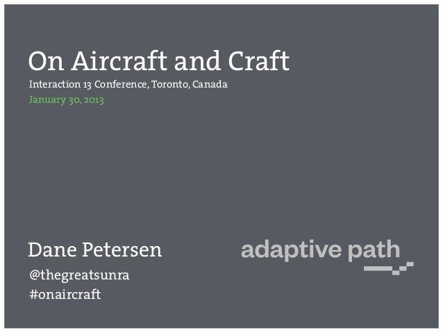 On Aircraft and CraftInteraction 13 Conference, Toronto, CanadaJanuary 30, 2013Dane Petersen@thegreatsunra#onaircraft