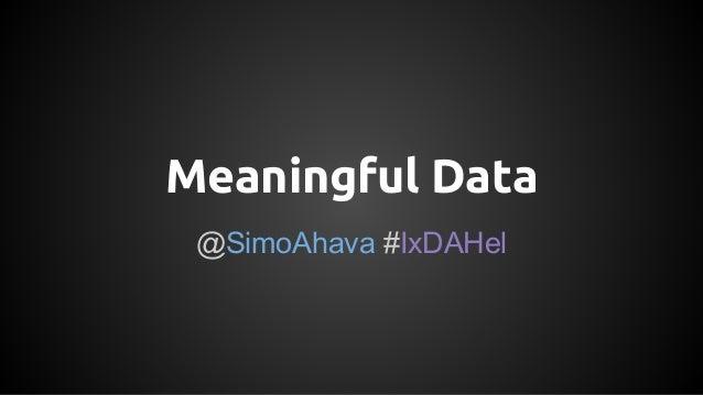 Meaningful Data @SimoAhava #IxDAHel