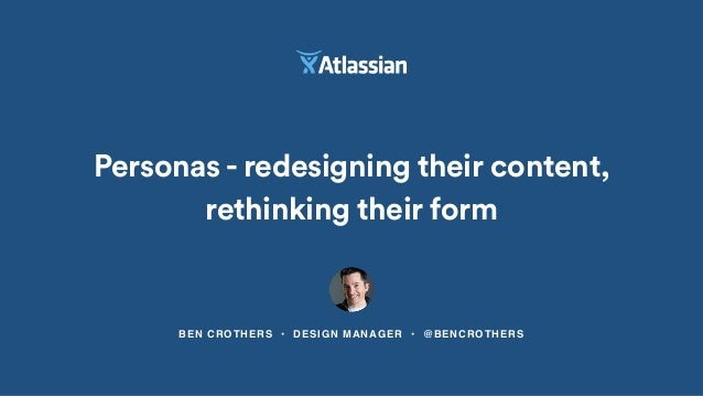 Personas - redesigning their content,  rethinking their form  BEN CROTHERS • DESIGN MANAGER • @BENCROTHERS