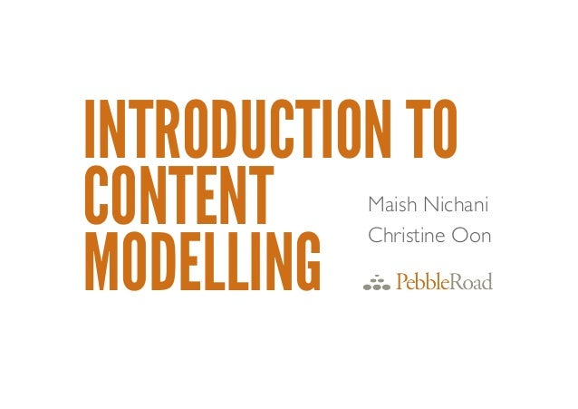 INTRODUCTION TOCONTENTMODELLINGMaish Nichani	Christine Oon