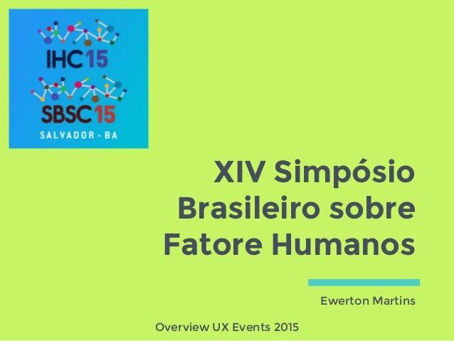 XIV Simpósio Brasileiro sobre Fatore Humanos Ewerton Martins Overview UX Events 2015