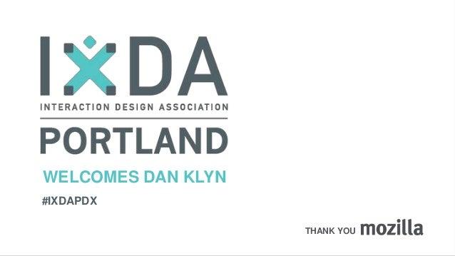 WELCOMES DAN KLYN #IXDAPDX THANK YOU