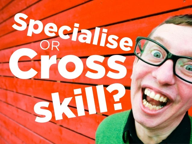 Specialise Cross OR skill?