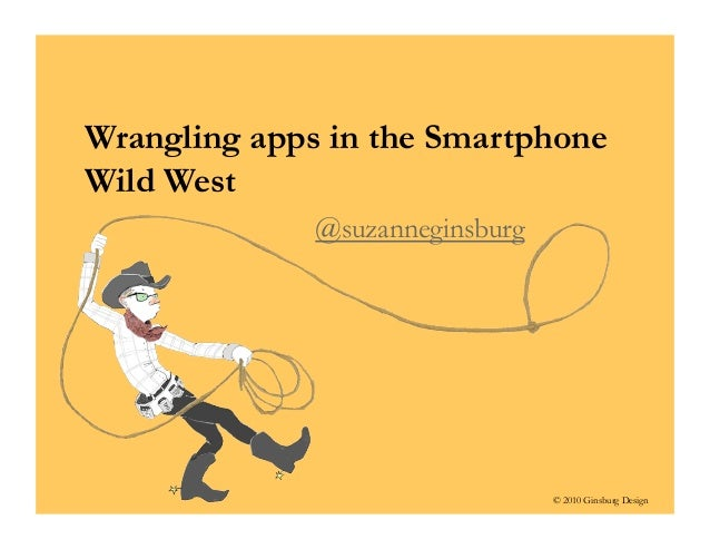 © 2010 Ginsburg Design Wrangling apps in the Smartphone Wild West @suzanneginsburg