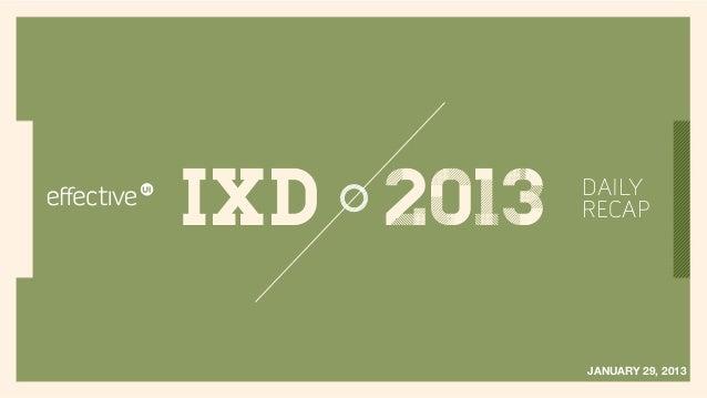 IxD 2013   DAILY           RECAP           JANUARY 29, 2013