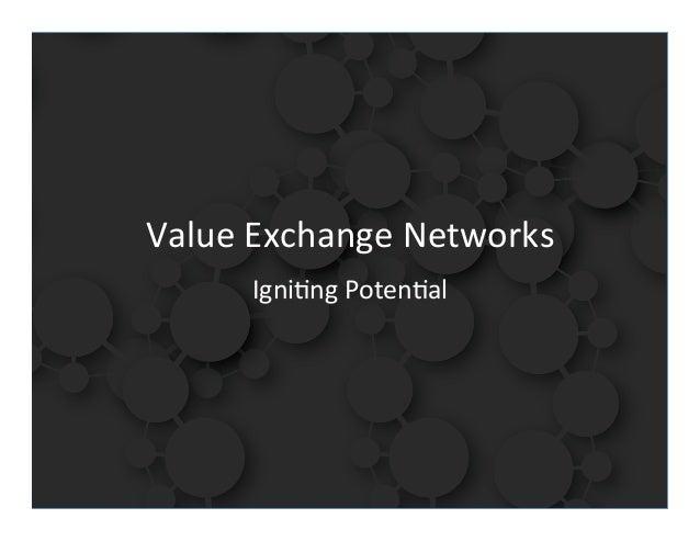 Value Exchange Networks                          Igni9ng Poten9al stephengay                                  ...