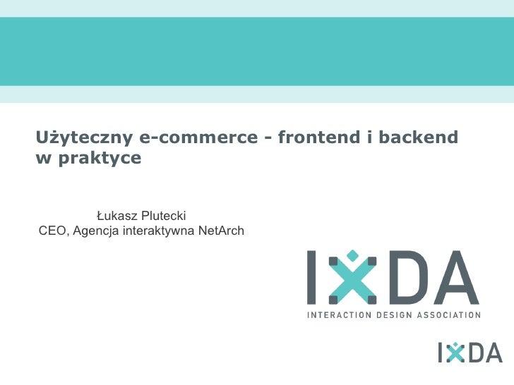 Użyteczny e-commerce - frontend i backendw praktyce        Łukasz PluteckiCEO, Agencja interaktywna NetArch