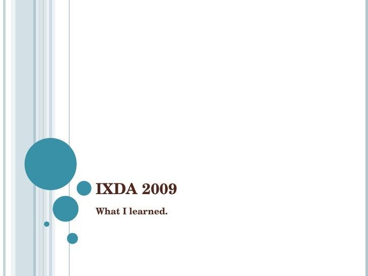 IXDA 2009  What I learned.