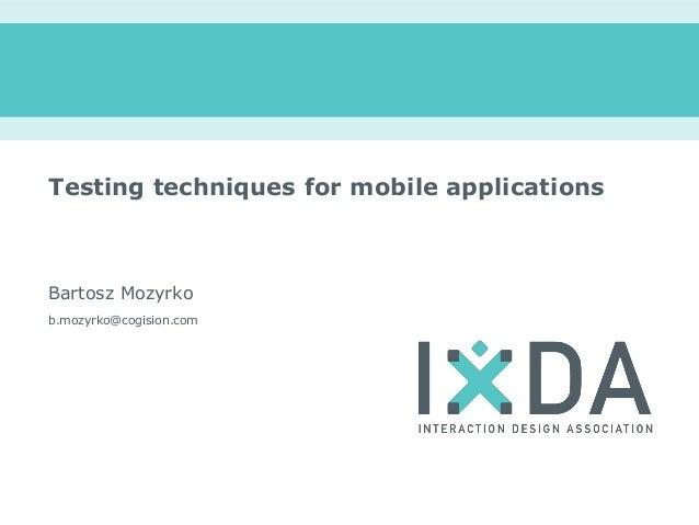 Testing techniques for mobile applicationsBartosz Mozyrkob.mozyrko@cogision.com
