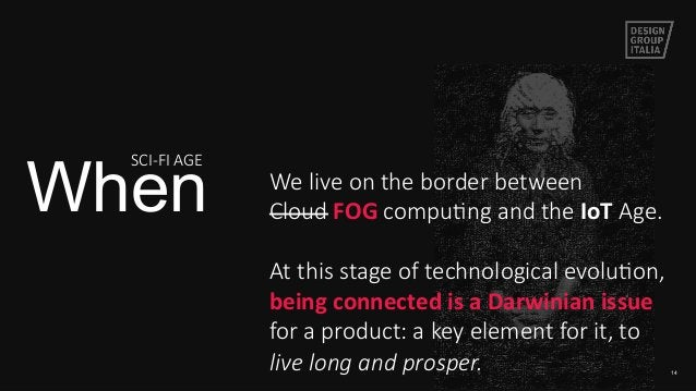 14 When We live on the border between   Cloud FOG compuIng and the IoT Age.     At this stage of techn...