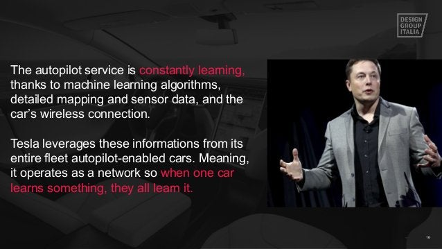 16 The autopilot service is constantly learning, thanks to machine learning algorithms, detailed mapping and sensor data, ...