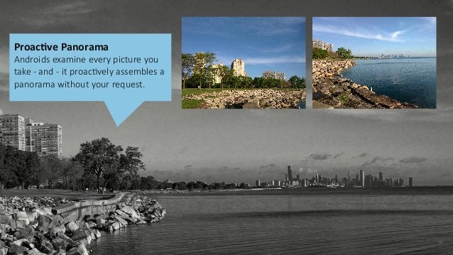 28 ProacCve Panorama  Androids examine every picture you  take -‐ and -‐ it proacIvely assembles a  panor...