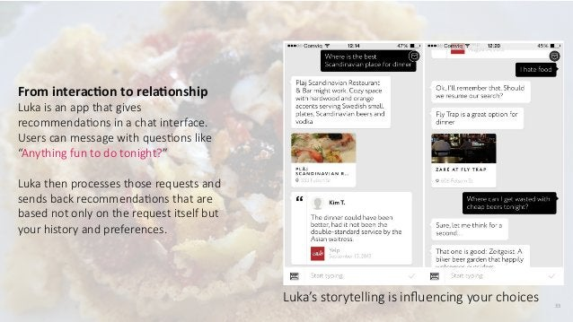 33 From interacCon to relaConship  Luka is an app that gives  recommendaIons in a chat interface.   Users ...