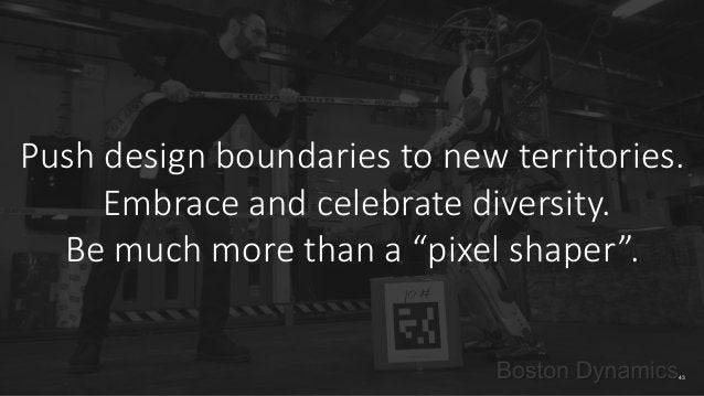 """Push design boundaries to new territories.   Embrace and celebrate diversity.  Be much more than a """"pixel ..."""