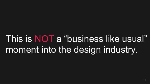 """47 This is NOT a """"business like usual"""" moment into the design industry."""