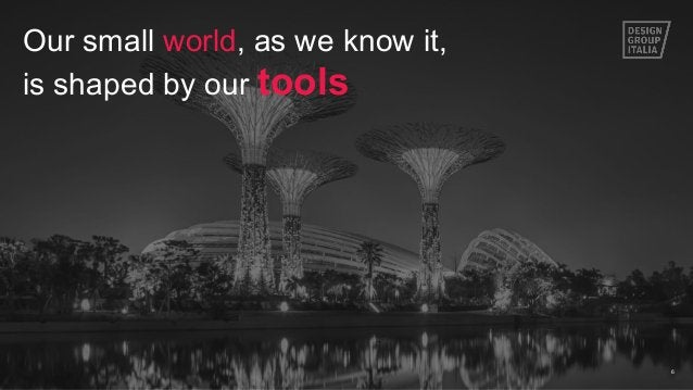 6 Our small world, as we know it, is shaped by our tools