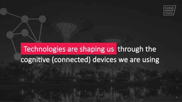 8 Technologies are shaping us  through the   cogniIve (connected) devices we are using
