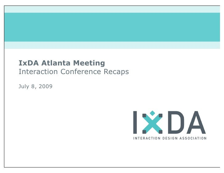IxDA Atlanta Meeting Interaction Conference Recaps July 8, 2009
