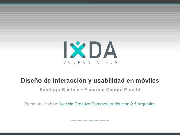 Diseño de interacción y usabilidad en móviles <ul><li>Santiago Bustelo • Federico Campo Piombi </li></ul><ul><li>Presentac...
