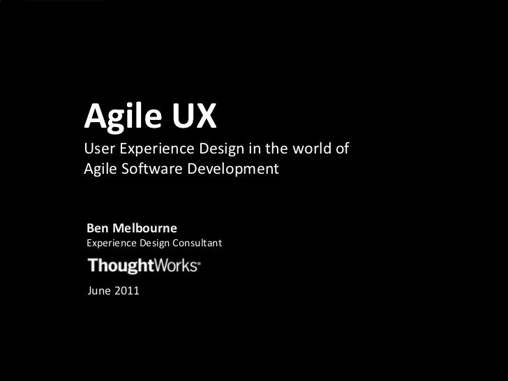 Agile UXUser Experience Design in the world of Agile Software Development<br />Ben Melbourne<br />Experience Design Consul...