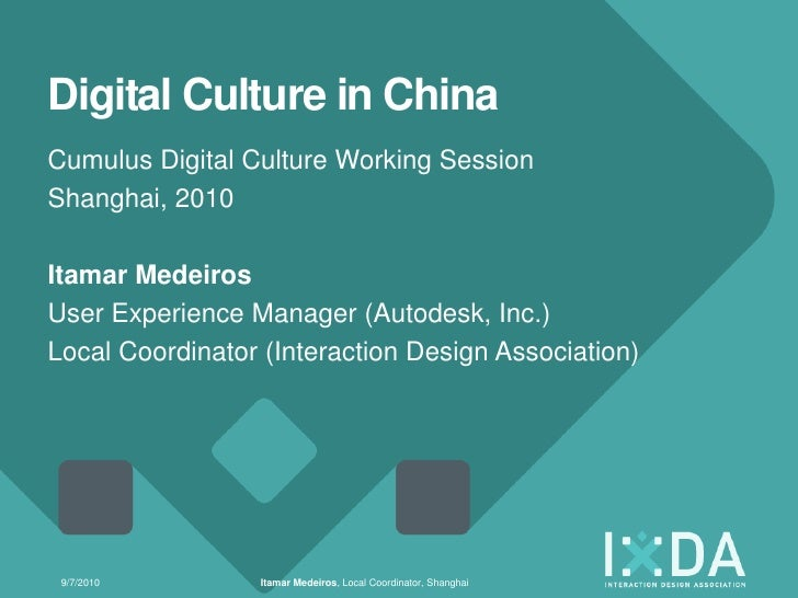 Digital Culture in China Cumulus Digital Culture Working Session Shanghai, 2010  Itamar Medeiros User Experience Manager (...