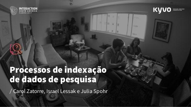 Processos de indexação de dados de pesquisa Carol Zatorre, Israel Lessak e Julia Spohr