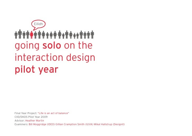 """Eilidh     going solo on the interaction design pilot year    Final Year Project: """"Life is an act of balance"""" CIID/DKDS Pi..."""