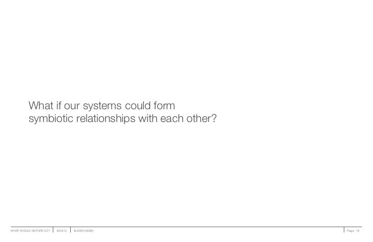 What if our systems could form         symbiotic relationships with each other?WHAT WOULD NATURE DO?   IXDA12   @JOSHUASIN...