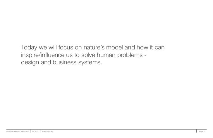 Today we will focus on nature's model and how it can              inspire/influence us to solve human problems -          ...
