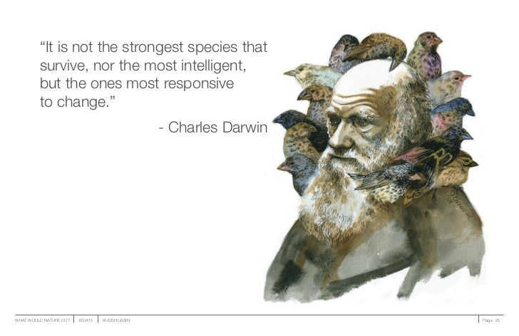 """""""It is not the strongest species that         survive, nor the most intelligent,         but the ones most responsive     ..."""