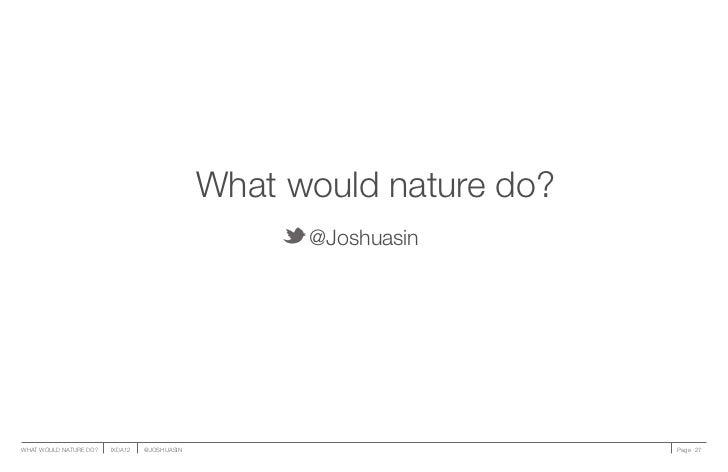 What would nature do?                                                    @JoshuasinWHAT WOULD NATURE DO?   IXDA12   @JOSHU...