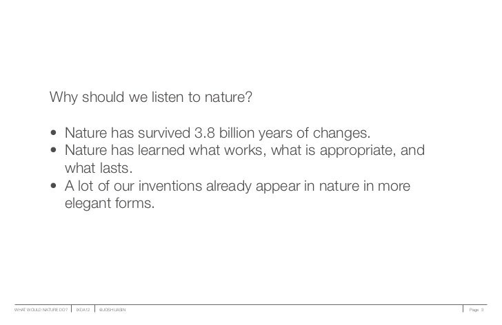 Why should we listen to nature?              • Nature has survived 3.8 billion years of changes.              • Nature h...