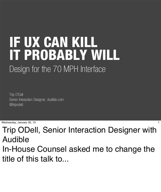IF UX CAN KILL     IT PROBABLY WILL     Design for the 70 MPH Interface     Trip O'Dell     Senior Interaction Designer, A...