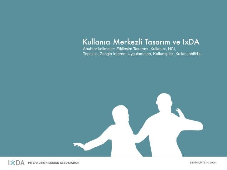 Kullanıcı Merkezli Tasarım ve IxDA                                  Anahtar kelimeler: Etkileşim Tasarımı, Kullanıcı, HCI,...