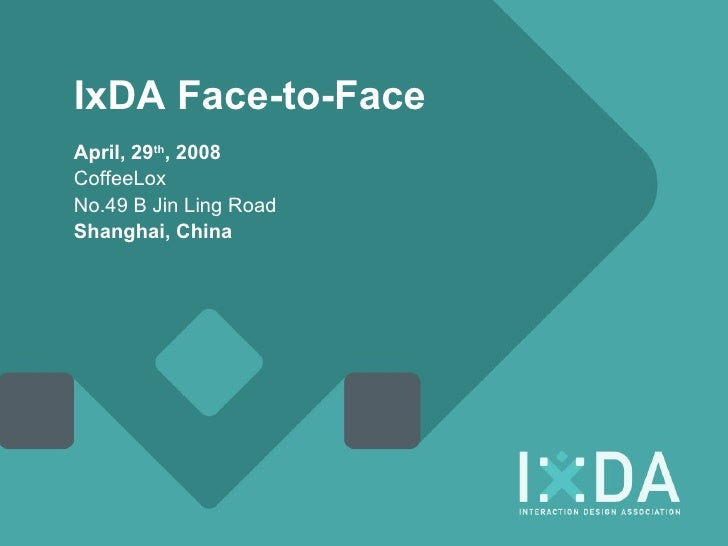 IxDA Face-to-Face April, 29 th , 2008 CoffeeLox No.49 B Jin Ling Road Shanghai, China