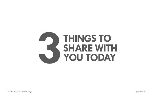 @andreplautIxDA Education Summit 2015 3THINGS TO SHARE WITH YOU TODAY