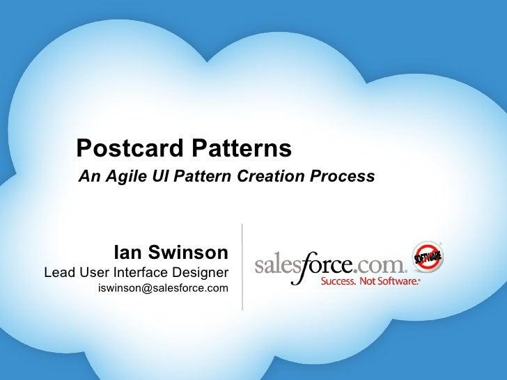 Ian Swinson Lead User Interface Designer [email_address] Postcard Patterns An Agile UI Pattern Creation Process