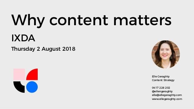 Elle Geraghty Content Strategy 0417 228 202 @ellengeraghty elle@ellegeraghty.com www.ellegeraghty.com Why content matters ...