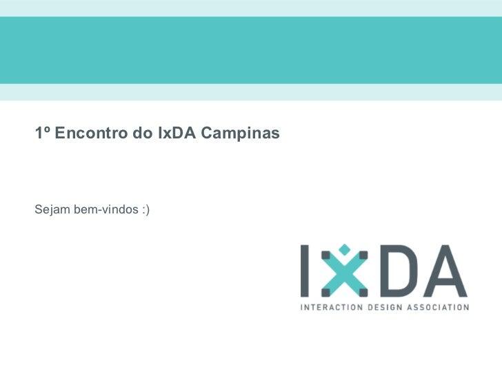 1º Encontro do IxDA CampinasSejam bem-vindos :)