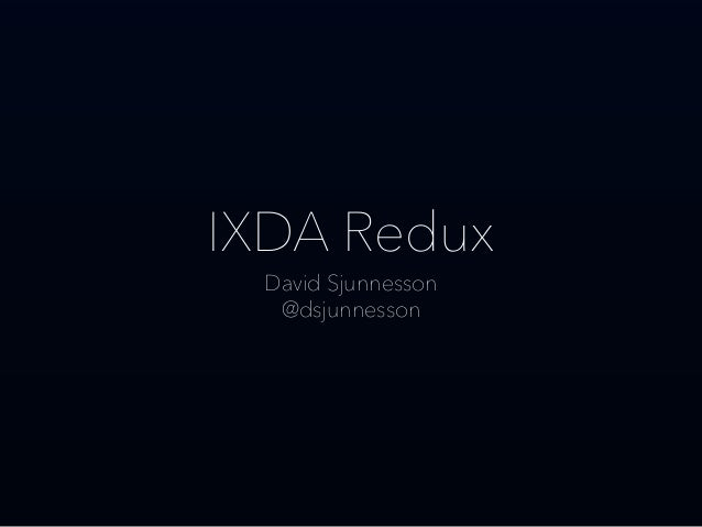 IXDA Redux David Sjunnesson @dsjunnesson